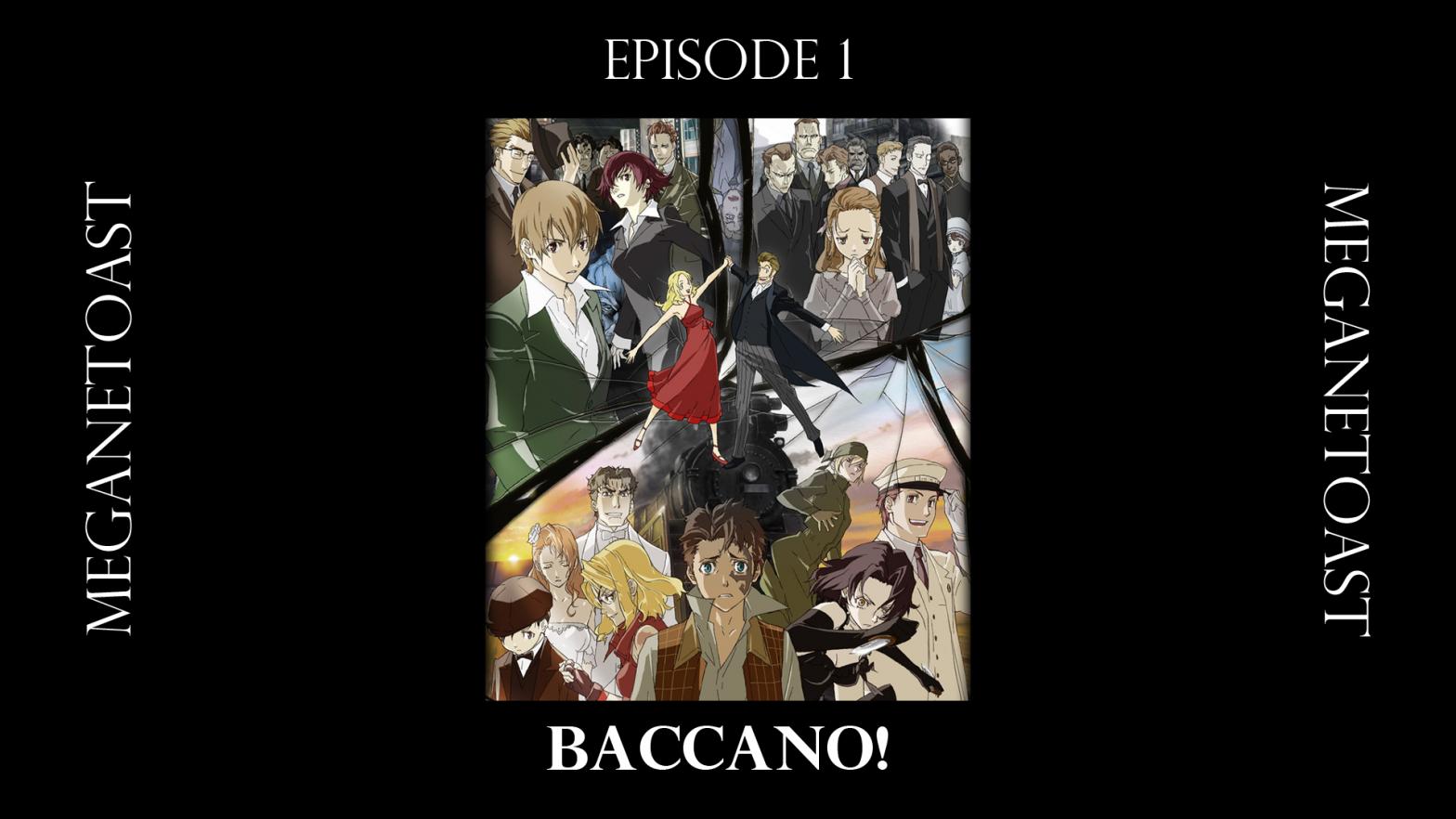 MeganeToast Episode 1: Baccano!